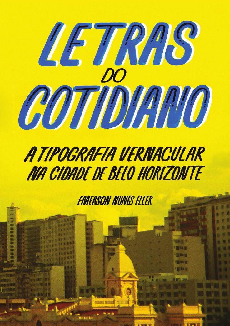 Dissertação de Mestrado   Letras do cotidiano: a tipografia vernacular na cidade de Belo Horizonte  Emerson Nunes Eller   Escola de Design da UEMG