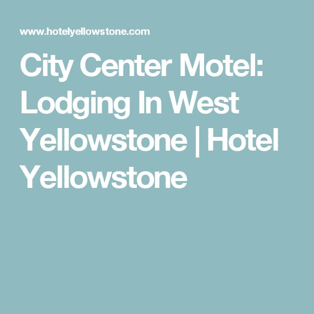 City Center Motel: Lodging In West Yellowstone | Hotel Yellowstone