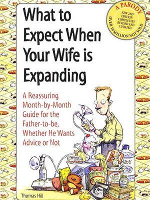 7 Must-Reads for Dads-to-Be: What to Expect When Your Wife Is Expanding: A Reassuring Month-by-Month Guide for the Father-to-Be, Whether He Wants Advice or Not (via Parents.com)