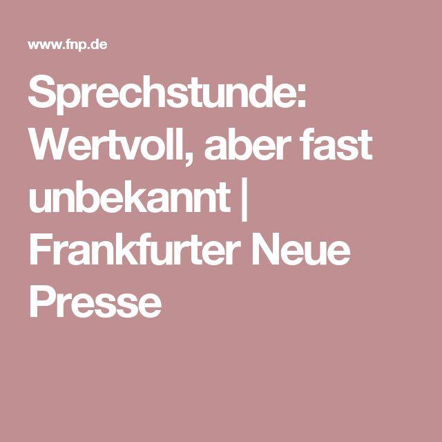 Sprechstunde: Wertvoll, aber fast unbekannt | Frankfurter Neue Presse