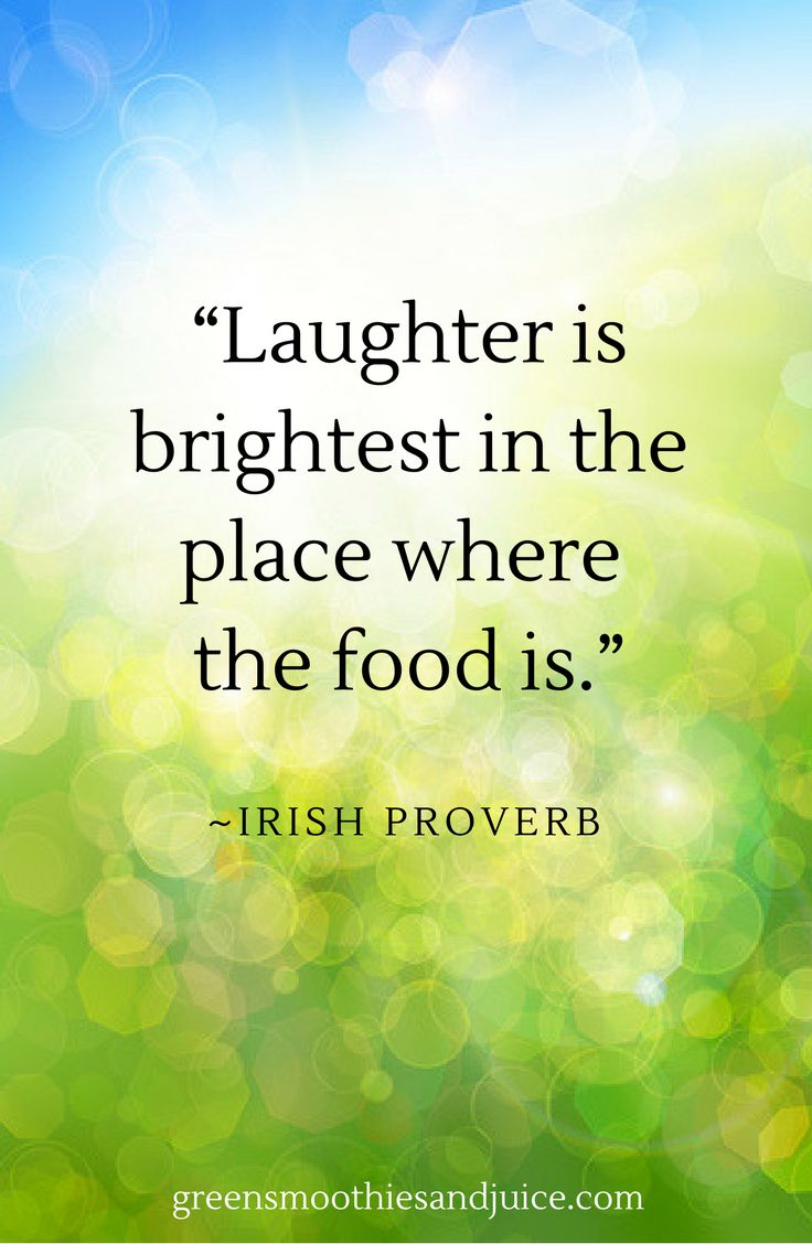 """""""Laughter is brightest in the place where the food is.""""  ~Irish proverb  #food #foodquotes #healthyfood #eatwell #quote"""