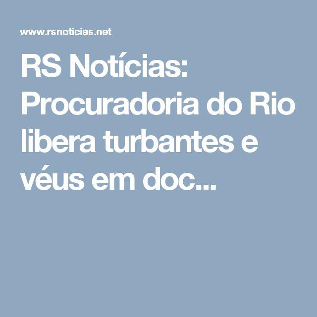 RS Notícias: Procuradoria do Rio libera turbantes e véus em doc...