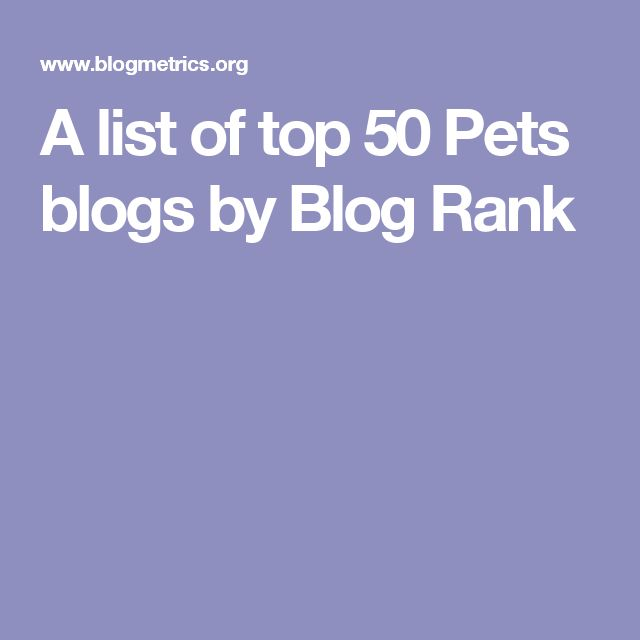 A list of top 50 Pets blogs by Blog Rank