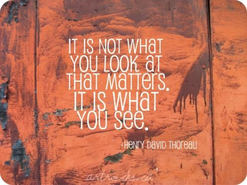 It is not what you look at...