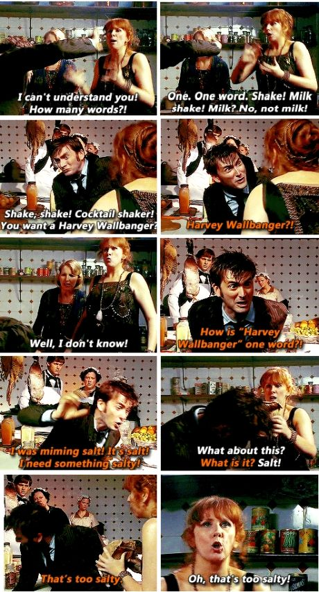 "Doctor Who. Donna Noble in ""The Unicorn and the Wasp"". OH, THAT'S TOO SALTY! Oh Donna! I miss her sass. :)"