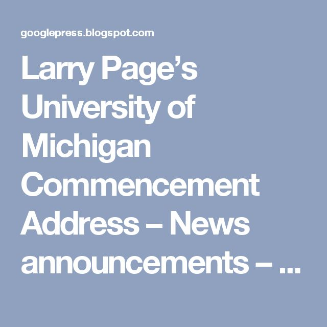 Larry Page's University of Michigan Commencement Address –               News announcements – News from Google – Google