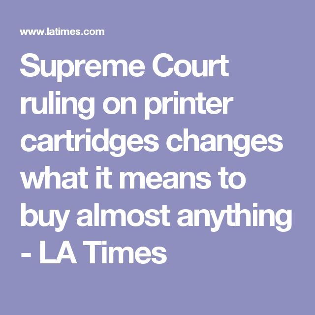 Supreme Court ruling on printer cartridges changes what it means to buy almost anything - LA Times