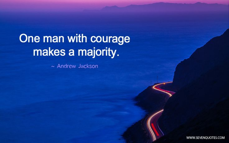 "Motivational Quote Of The Day  ""One man with courage makes a majority.""  Andrew Jackson"