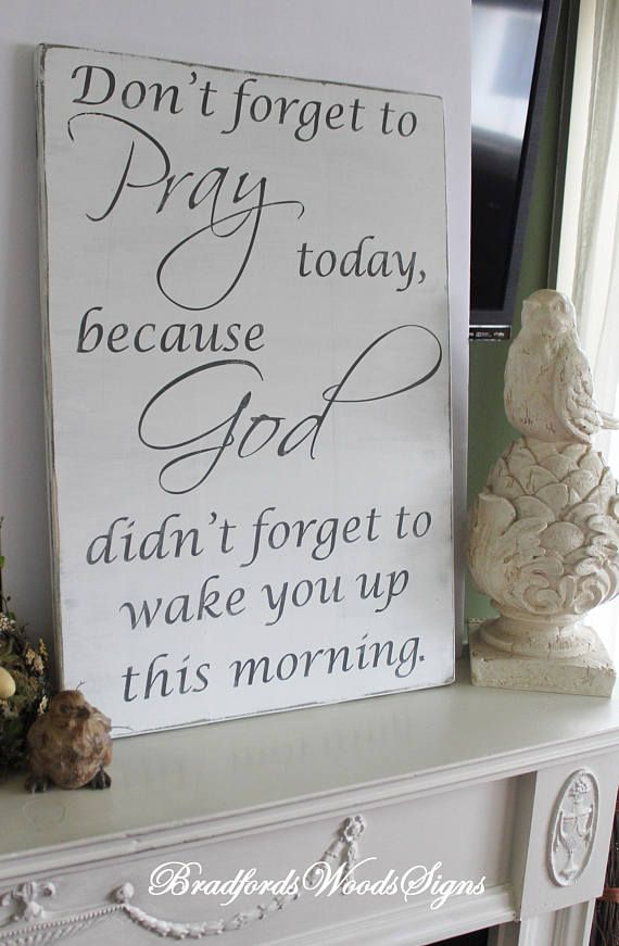 Don't forget to Pray today God didn't forget to wake