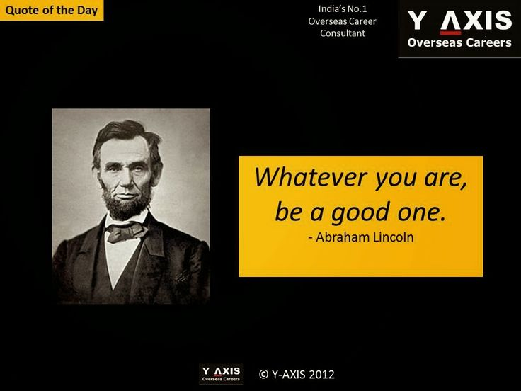Y-AXIS Quote of the Day Whatever you are, be a good one. - Abraham Lincoln