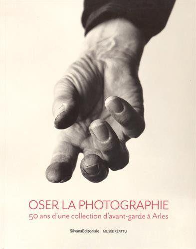 Oser la photographie : 50 ans d'une collection d'avant-garde à Arles