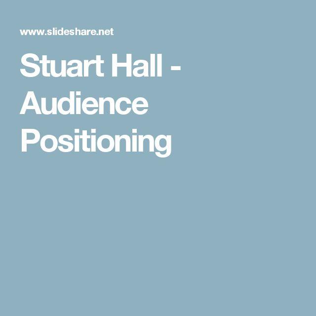 Stuart Hall - Audience Positioning