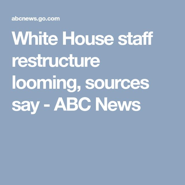 White House staff restructure looming, sources say - ABC News