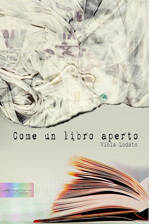 Come un libro aperto - Viola Lodato  http://www.triskelledizioni.it/prodotto/come-un-libro-aperto-viola-lodato/