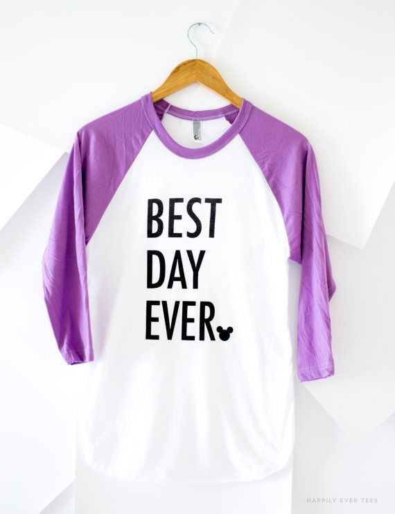 Best Day Ever, T-Shirt, Raglan, Baseball Tee, Wear to the Parks, Happily Ever Tees