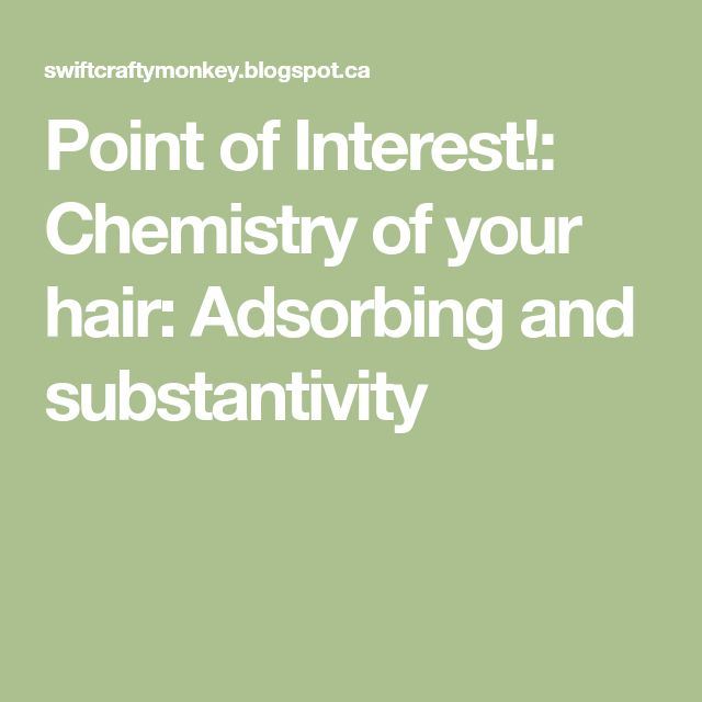 Point of Interest!: Chemistry of your hair: Adsorbing and substantivity