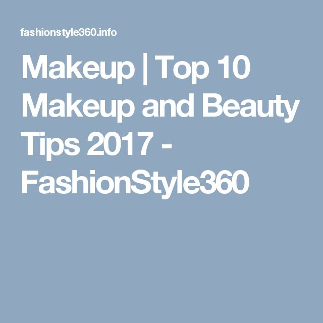 Makeup | Top 10 Makeup and Beauty Tips 2017 - FashionStyle360
