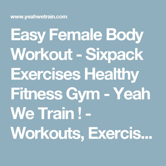 Easy Female Body Workout - Sixpack Exercises Healthy Fitness Gym - Yeah We Train ! - Workouts, Exercises & More