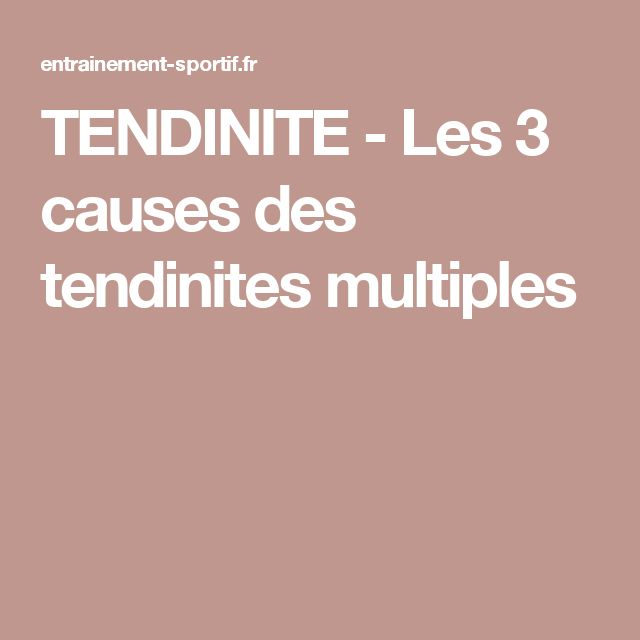 TENDINITE - Les 3 causes des tendinites multiples