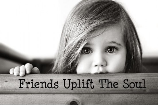 friends uplift the soul