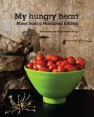 My hungry heart – Notes from a #Namibian kitchen, Antoinette de Chavonnes Vrugt's international award-winning book of recipes is an ode to Namibia, a tribute to local produce and a celebration of good food.