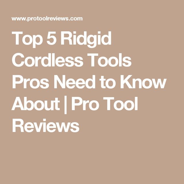 Top 5 Ridgid Cordless Tools Pros Need to Know About | Pro Tool Reviews