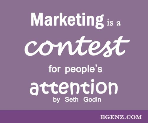 Marketing is a contest for people's attention by Seth Godin  We also provide services such as Malaysia Website Design, Web Development Kuala Lumpur, Groupon Website, Auction Website, Ecommerce, SMS Blast Malaysia, Internet Marketing, SEO, Online Advertising Malaysia and etc. For more information, please visit our website www.Egenz.com or call us now +603-62099903. | egenz