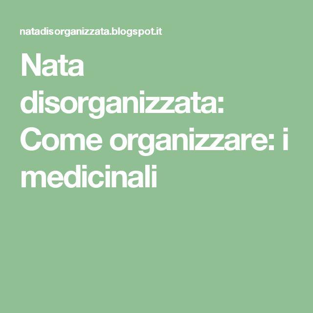 Nata disorganizzata: Come organizzare: i medicinali