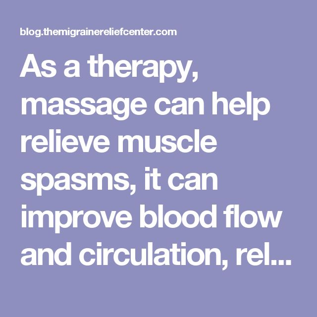 As a therapy, massage can help relieve muscle spasms, it can improve blood flow and circulation, relieving tension and promoting relaxation. It has been shown to be helpful in bringing relief for both tension and vascular headaches.