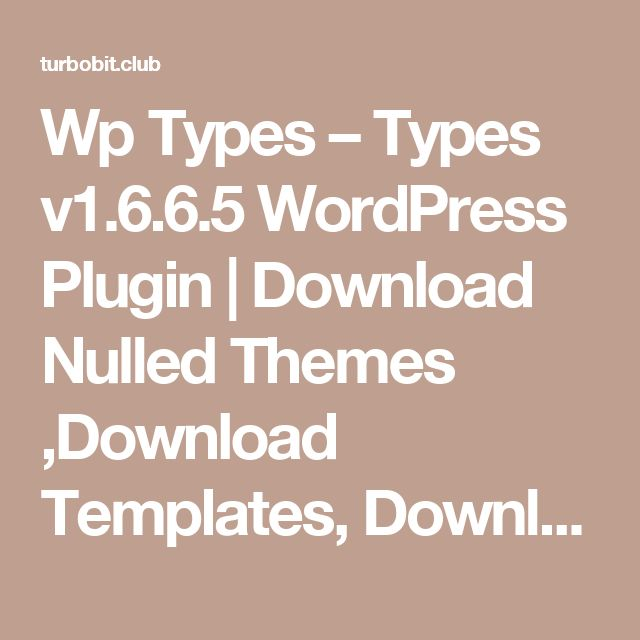 Wp Types – Types v1.6.6.5 WordPress Plugin | Download Nulled Themes ,Download Templates, Download Scripts, Download Graphics, Download Vectors