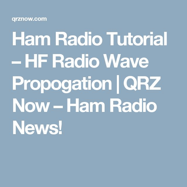 Ham Radio Tutorial – HF Radio Wave Propogation | QRZ Now – Ham Radio News!
