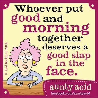 Aunty Acid Hates The Morning - Not So Good Morning