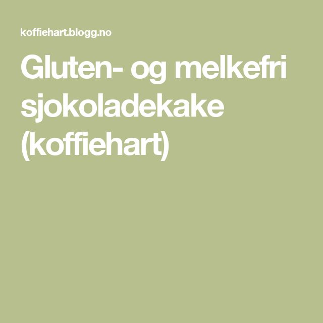 Gluten- og melkefri sjokoladekake (koffiehart)