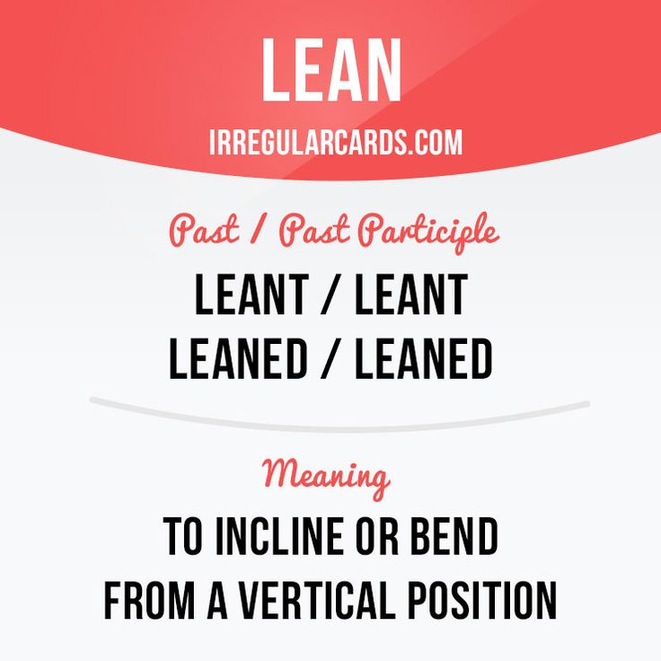 """""""Lean"""" to incline or bend from a vertical position. Example: She leant forward and whispered something in my ear. Learning English can be fun!    Visit our website: learzing.com #irregularverbs #englishverbs #verbs #english #englishlanguage #learnenglish #studyenglish #language #vocabulary #dictionary #efl #esl #tesl #tefl #toefl #ielts #toeic #easyenglish #funenglish #lean #incline #bend"""