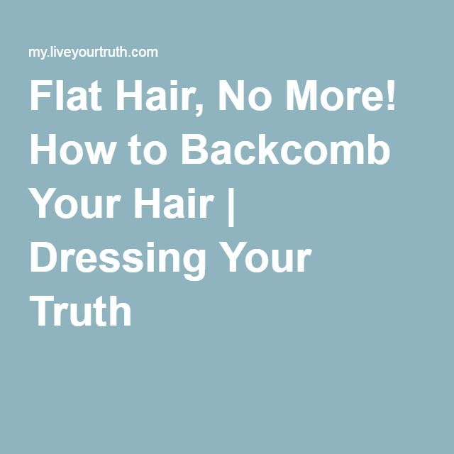 Flat Hair, No More! How to Backcomb Your Hair | Dressing Your Truth