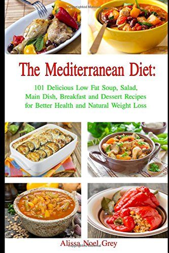 The Mediterranean Diet: 101 Delicious Low Fat Soup, Salad, Main Dish, Breakfast and Dessert Recipes for Better Health and Natural Weight Loss: Healthy Weight Loss Diets -- More info could be found at the image url.