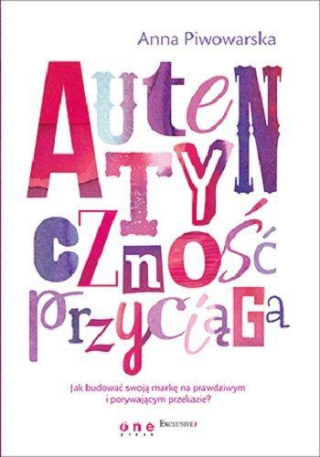 Autentyczność przyciąga, Anna Piwowarska