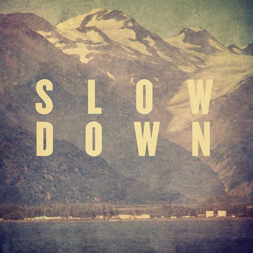 slow down: Words Of Wisdom, Remember This, Slowdown, Slow Down, The View, Art Prints, Deep Breath, Inspiration Quotes, Wise Words