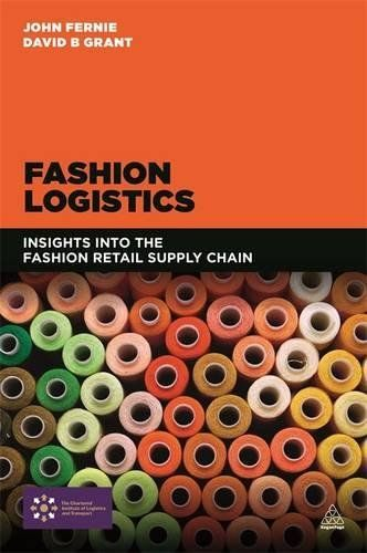 Fashion Logistics: Insights Into the Fashion Retail Supply Chain:   PLooking at responsible fashion retailing and cost-effective supply chain management, IFashion Logistics/I examines the early growth and changes in the fashion industry, leading up to the drivers of change in today's market. The book covers international sourcing, merchandising, planning and forecasting, business models, operating strategies, and design distribution models. Along with online supplementary materials for...