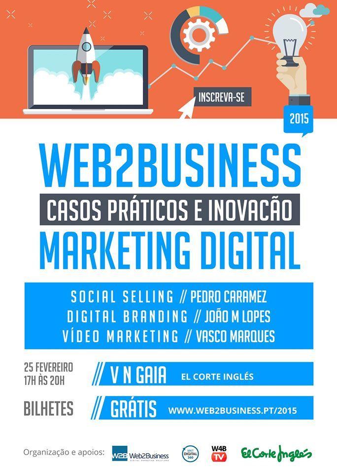 Evento gratuito – Web2Business 2015 – Casos Práticos e Inovação no Marketing Digital, com intervenção de profissionais e empresas de referência. Realiza-se no dia 25 de fevereiro no El Corte Inglés de Vila Nova de Gaia e 26 de fevereiro totalmente online.