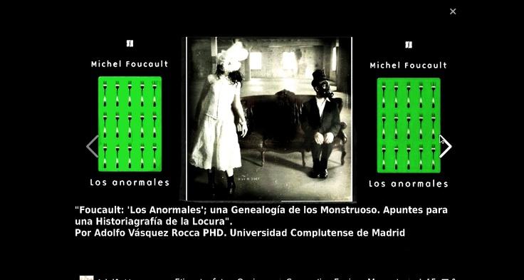 """FOUCAULT        -     foucault    - VÁSQUEZ ROCCA, Adolfo, """"FOUCAULT: 'LOS ANORMALES'; UNA GENEALOGÍA DE LOS MONSTRUOSO. APUNTES PARA UNA HISTORIAGRAFÍA DE LA LOCURA"""", En NÓMADAS, Revista Crítica de Ciencias Sociales y Jurídicas - Universidad Complutense de Madrid, Nº 34– 2012 (2), pp. 403-420"""