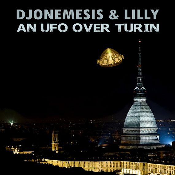 """DJoNemesis & Lilly, """"An Ufo Over Turin"""": Music Single, Extended Play, Pleyad Studios, 2017. Listen for free on Spotify, Deezer and Bandcamp."""