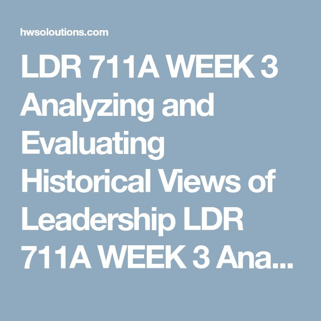 LDR 711A WEEK 3 Analyzing and Evaluating Historical Views of Leadership LDR 711A WEEK 3 Analyzing and Evaluating Historical Views of Leadership LDR 711A WEEK 3 Analyzing and Evaluating Historical Views of Leadership Resources: Week 3 Grading Rubric, SAS Central: Critical Thinking, AES Presentation  The next step in our exploration of leadership is your individual translation of historical views using critical analysis and critical evaluation.  You will develop an analytical framework…