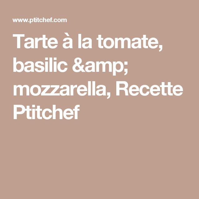 Tarte à la tomate, basilic & mozzarella, Recette Ptitchef