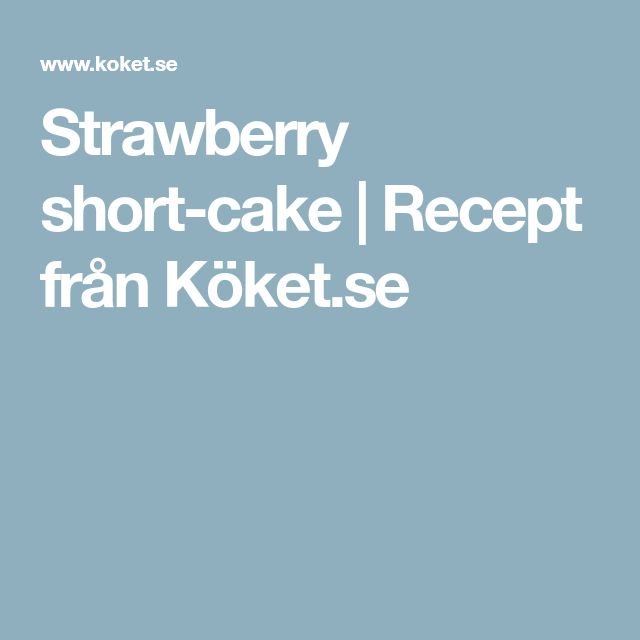 Strawberry short-cake | Recept från Köket.se