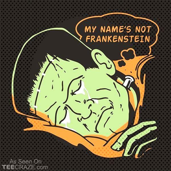 Frankenstein Teecraze Tshirt Horror Names Funny Not My My Name S Not Frankenstein T Shirt You Can Find Frankenstein In 2020 Funny Tshirts Frankenstein T Shirt