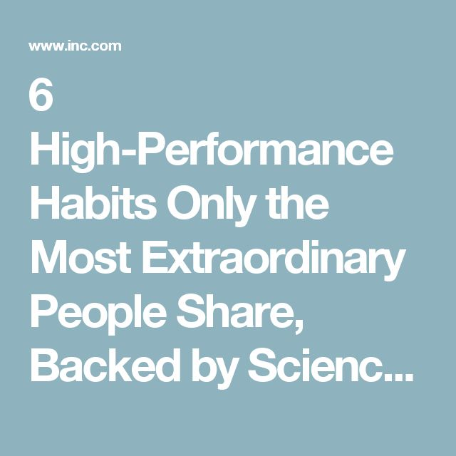 6 High-Performance Habits Only the Most Extraordinary People Share, Backed by Science | Inc.com