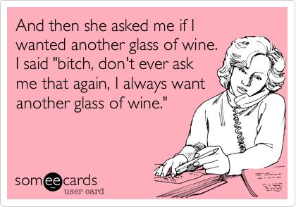 Another glass of wine.