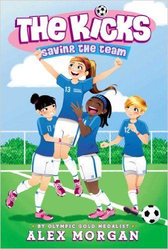 Saving the Team (The Kicks): Alex Morgan: 9781442485716: Amazon.com: Books