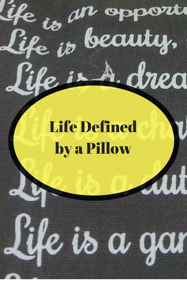 Life Defined by a pillow